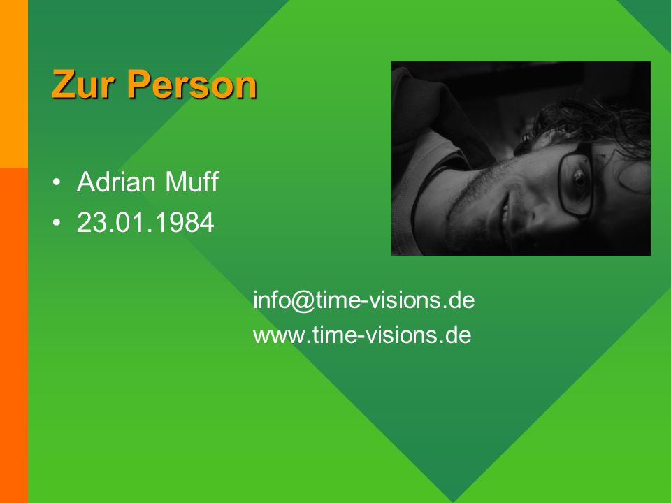 Zur Person Adrian Muff 23.01.1984 info@time-visions.de