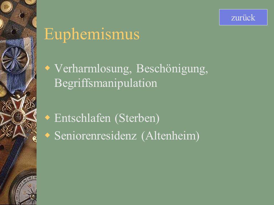 Euphemismus Verharmlosung, Beschönigung, Begriffsmanipulation