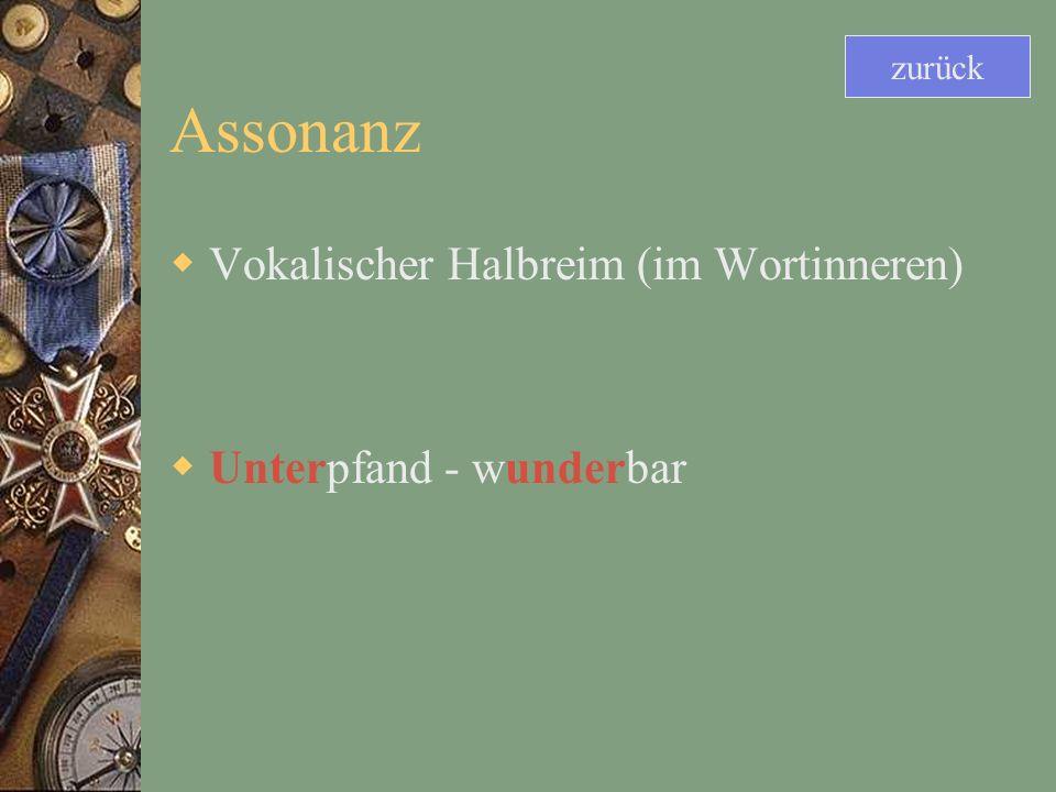 Assonanz Vokalischer Halbreim (im Wortinneren) Unterpfand - wunderbar
