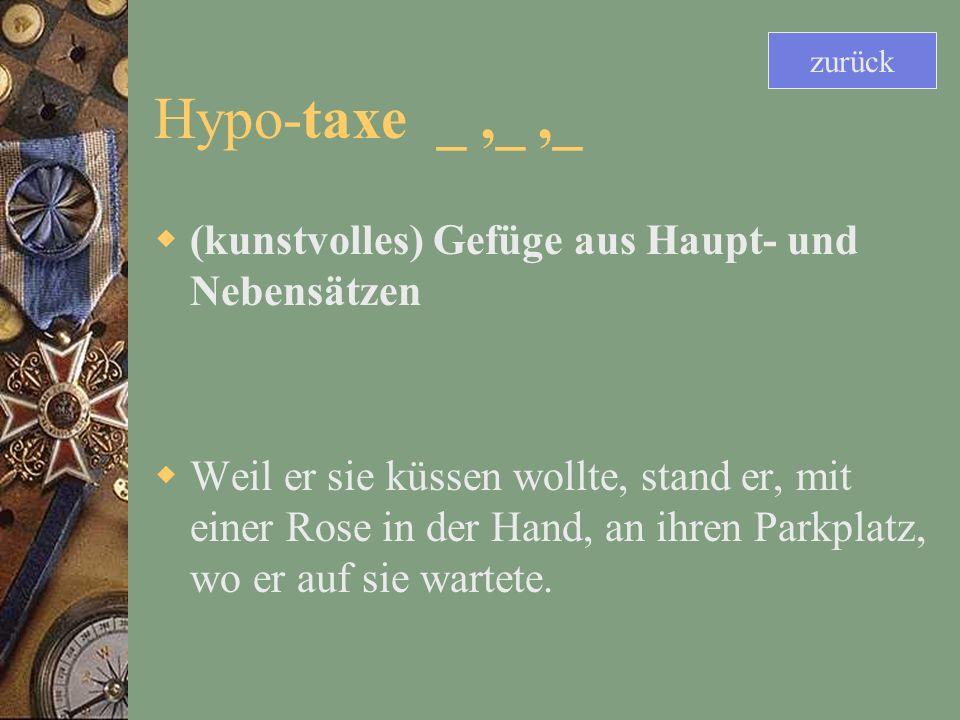 Hypo-taxe _ ,_ ,_ (kunstvolles) Gefüge aus Haupt- und Nebensätzen