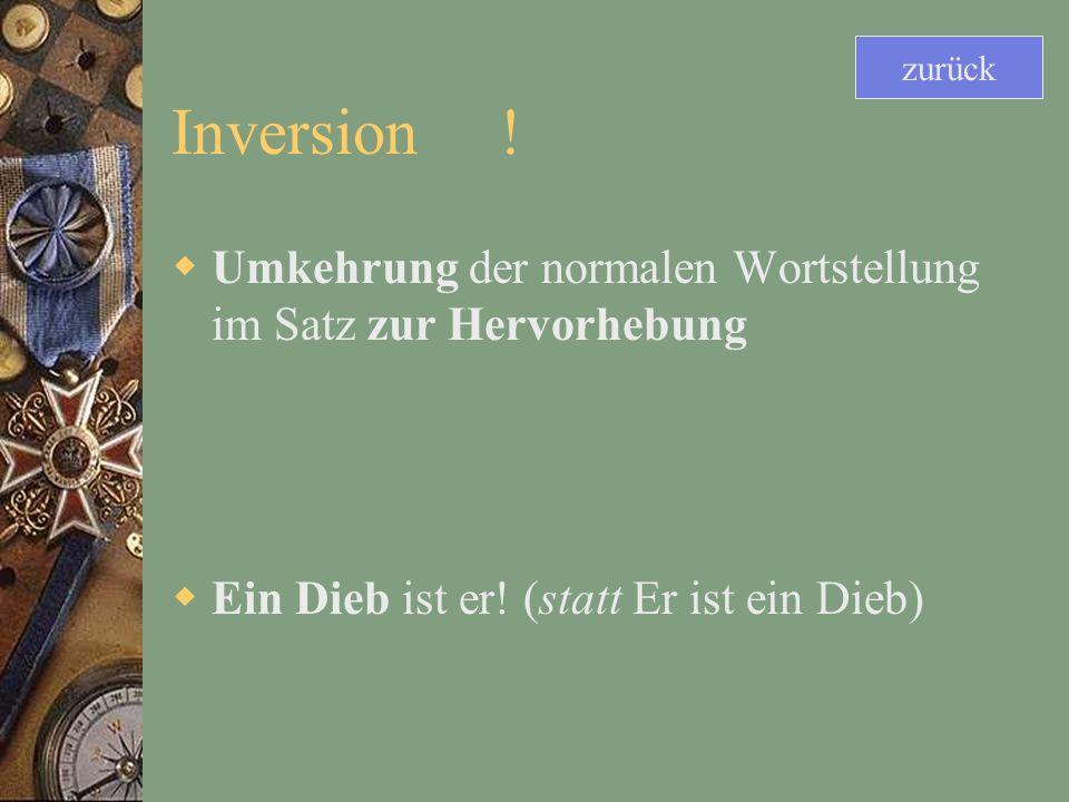 zurück Inversion . Umkehrung der normalen Wortstellung im Satz zur Hervorhebung.