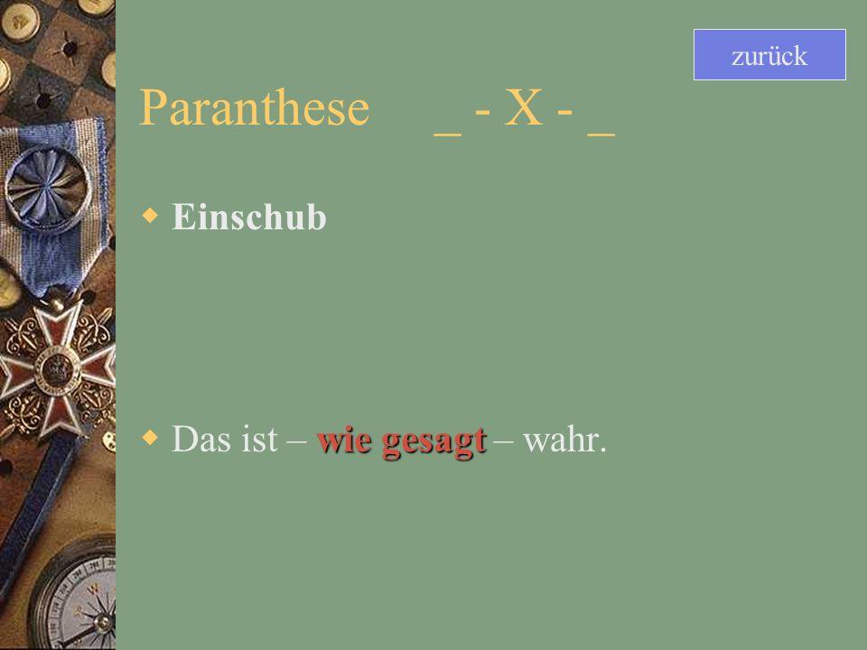 zurück Paranthese _ - X - _ Einschub Das ist – wie gesagt – wahr.