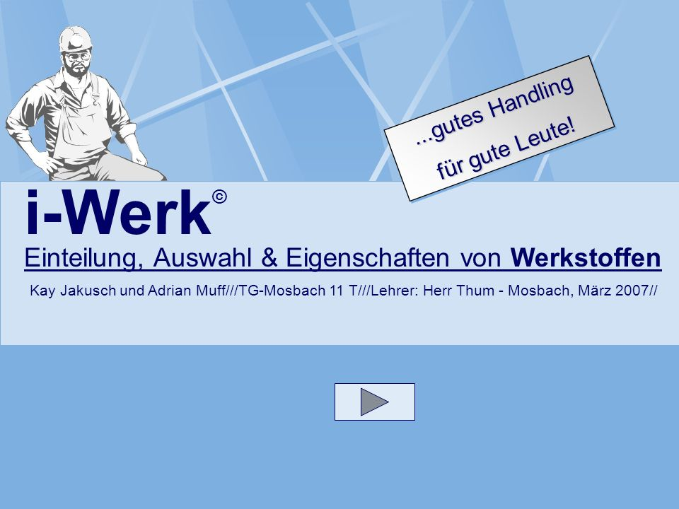i-Werk© Einteilung, Auswahl & Eigenschaften von Werkstoffen