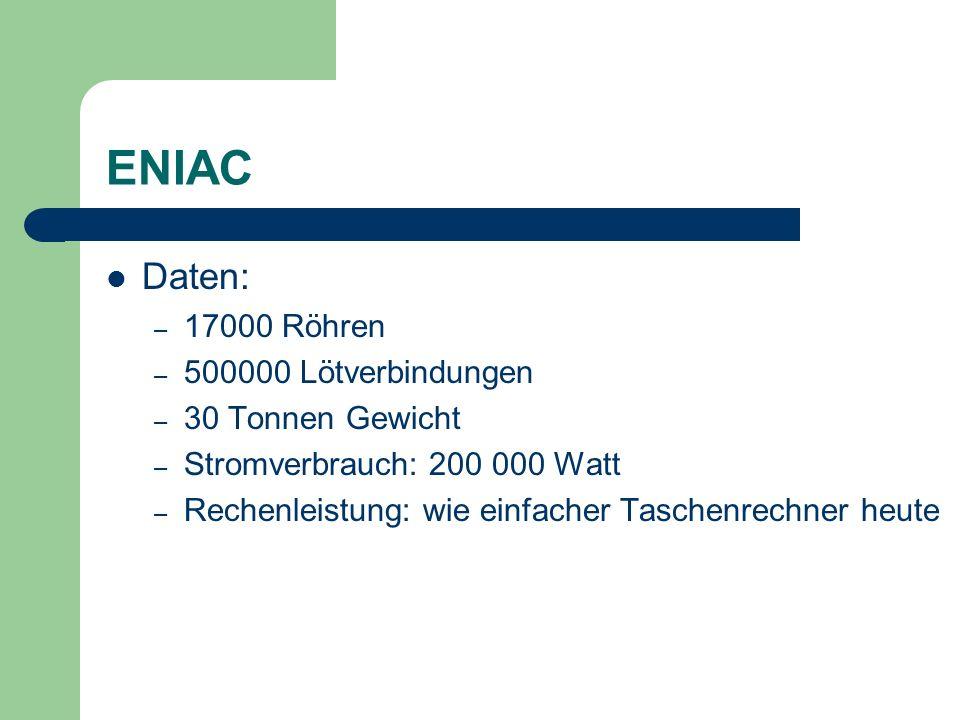 ENIAC Daten: 17000 Röhren 500000 Lötverbindungen 30 Tonnen Gewicht
