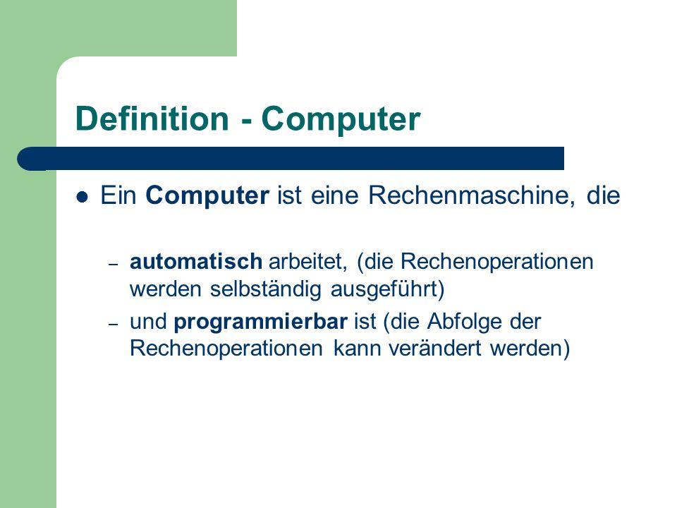 Definition - Computer Ein Computer ist eine Rechenmaschine, die