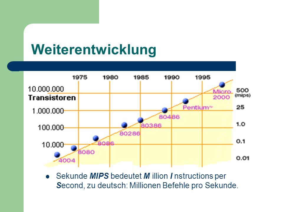 WeiterentwicklungSekunde MIPS bedeutet M illion I nstructions per Second, zu deutsch: Millionen Befehle pro Sekunde.