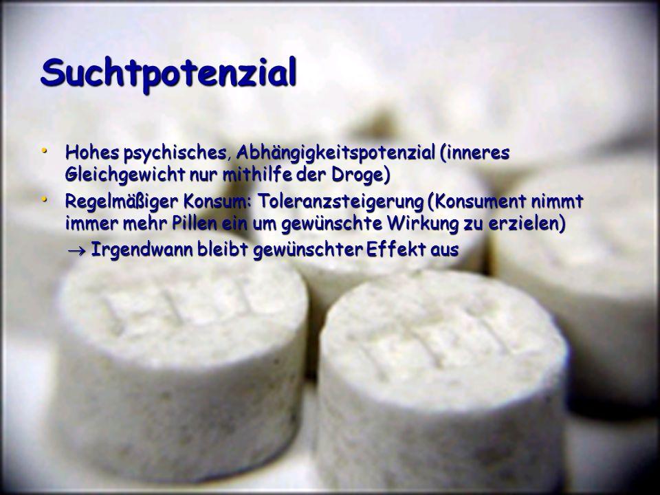 Suchtpotenzial Hohes psychisches, Abhängigkeitspotenzial (inneres Gleichgewicht nur mithilfe der Droge)