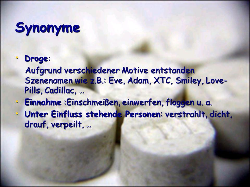 Synonyme Droge: Aufgrund verschiedener Motive entstanden Szenenamen wie z.B.: Eve, Adam, XTC, Smiley, Love-Pills, Cadillac, …
