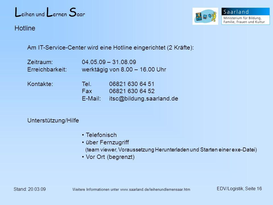 HotlineAm IT-Service-Center wird eine Hotline eingerichtet (2 Kräfte): Zeitraum: 04.05.09 – 31.08.09.