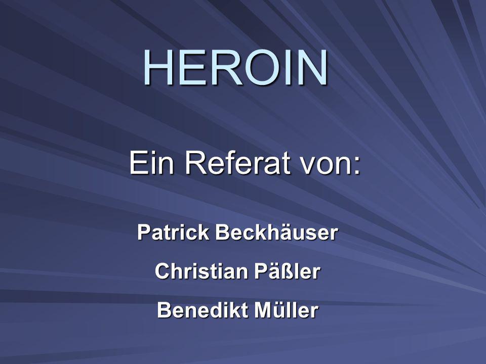 HEROIN Ein Referat von: Patrick Beckhäuser Christian Päßler