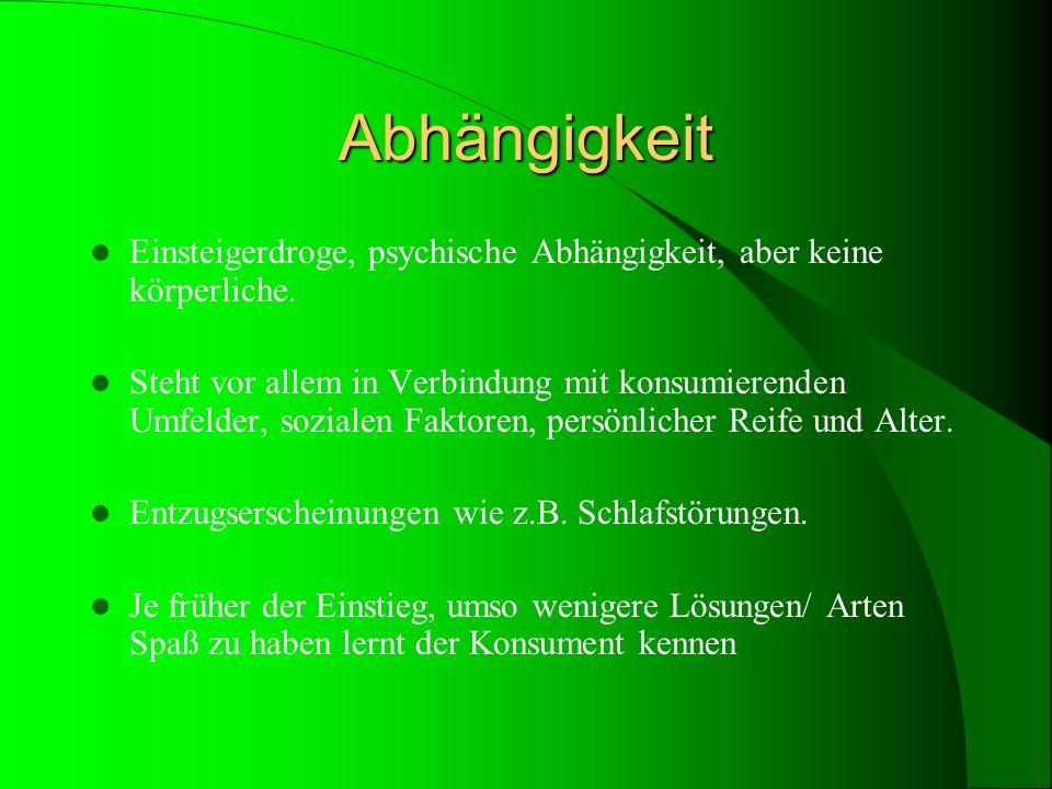 Abhängigkeit Einsteigerdroge, psychische Abhängigkeit, aber keine körperliche.