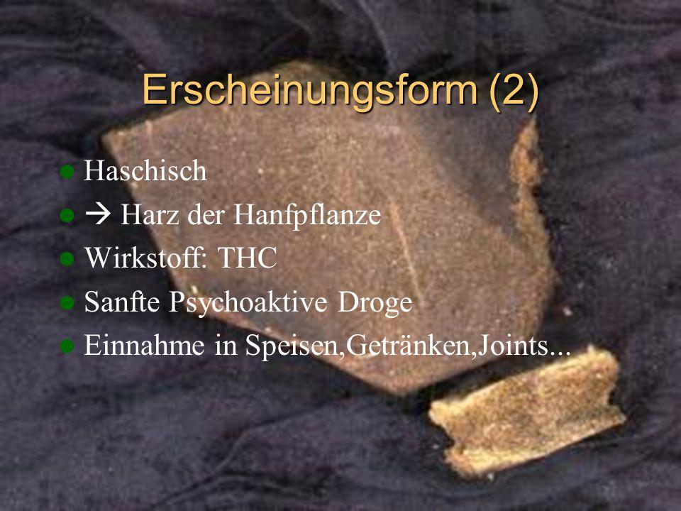 Erscheinungsform (2) Haschisch  Harz der Hanfpflanze Wirkstoff: THC