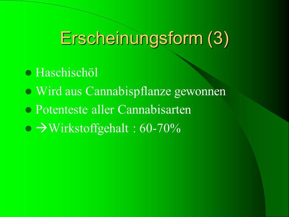 Erscheinungsform (3) Haschischöl Wird aus Cannabispflanze gewonnen