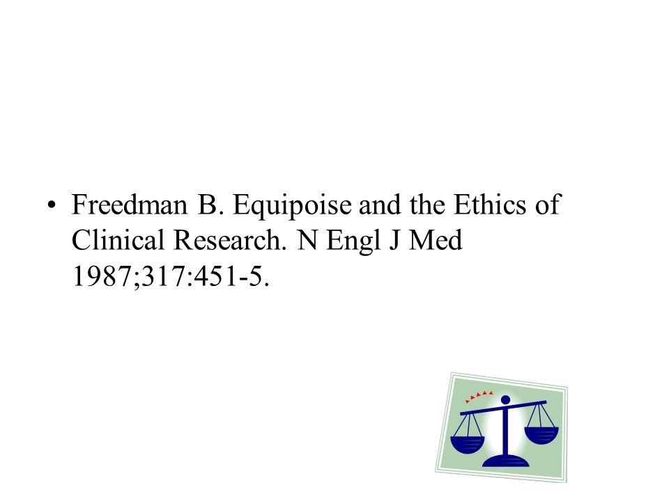 Freedman B. Equipoise and the Ethics of Clinical Research