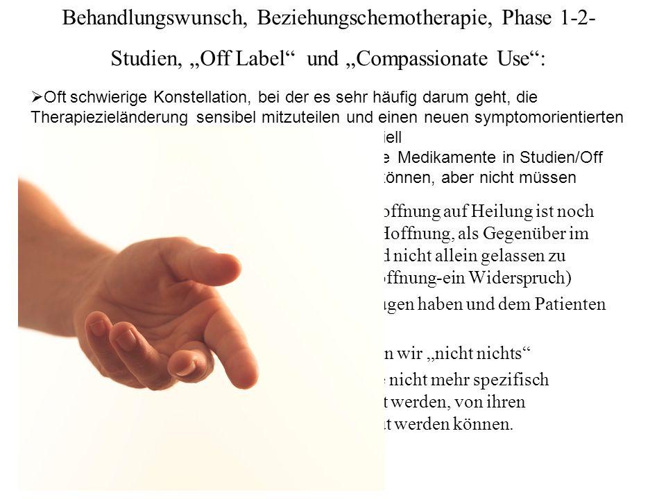 """Behandlungswunsch, Beziehungschemotherapie, Phase 1-2-Studien, """"Off Label und """"Compassionate Use :"""
