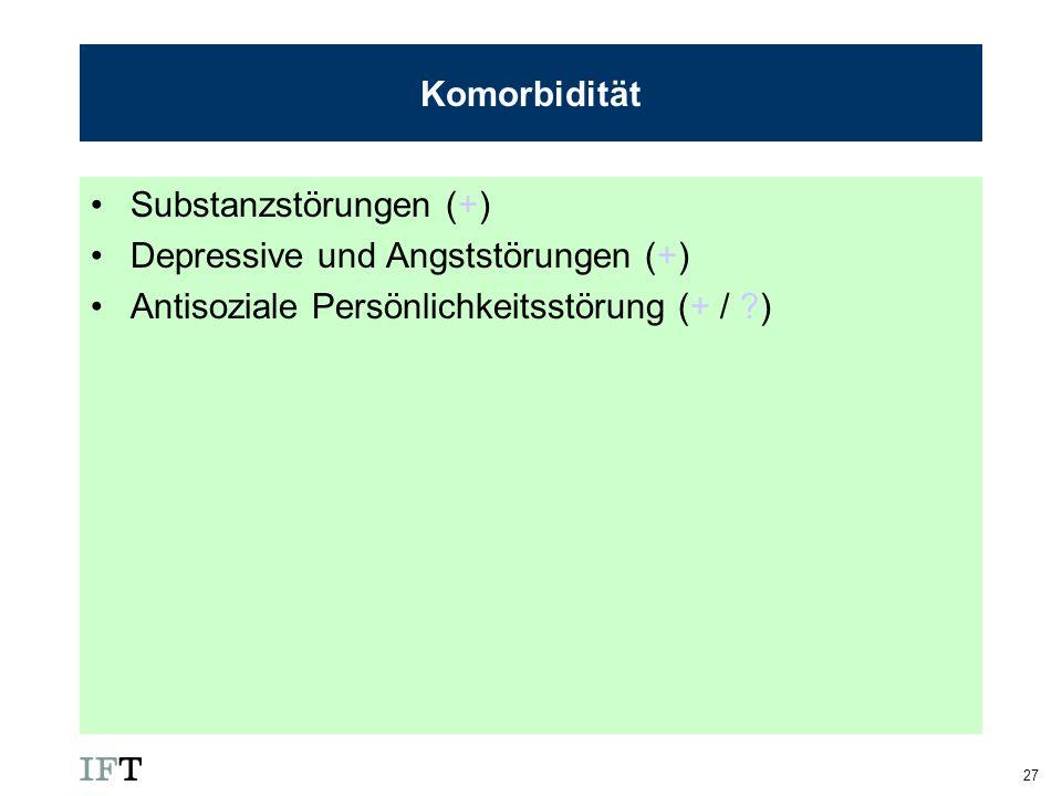 Komorbidität Substanzstörungen (+) Depressive und Angststörungen (+) Antisoziale Persönlichkeitsstörung (+ / )