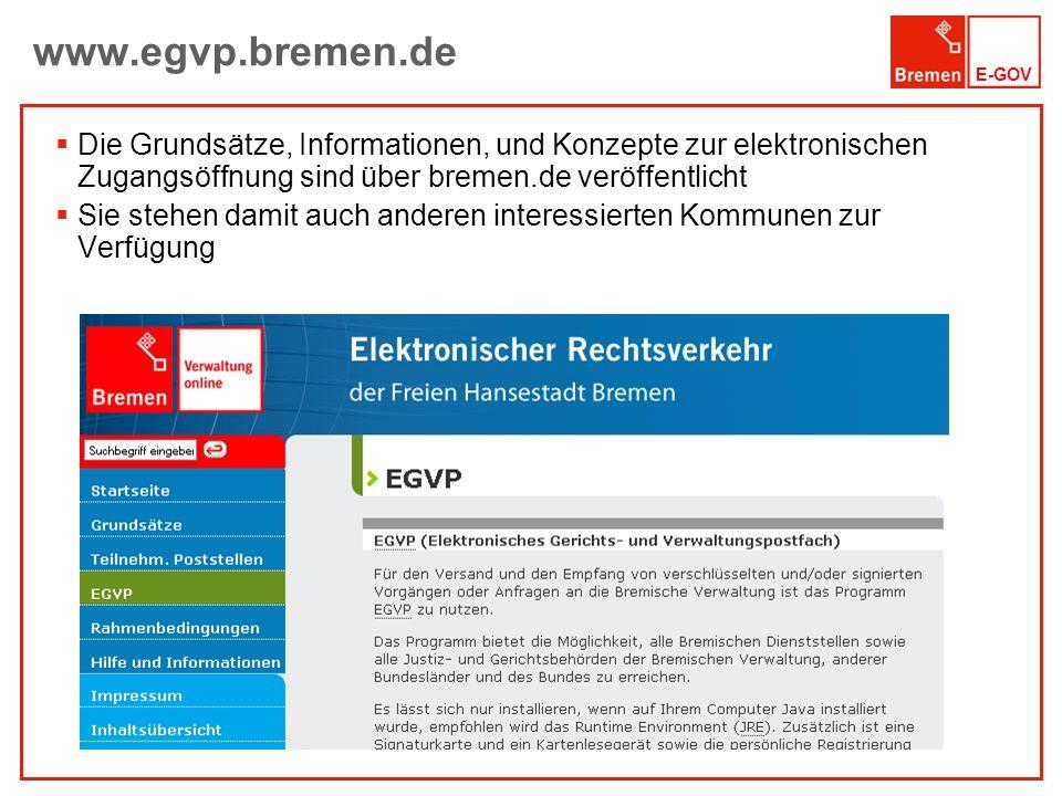 www.egvp.bremen.de Die Grundsätze, Informationen, und Konzepte zur elektronischen Zugangsöffnung sind über bremen.de veröffentlicht.