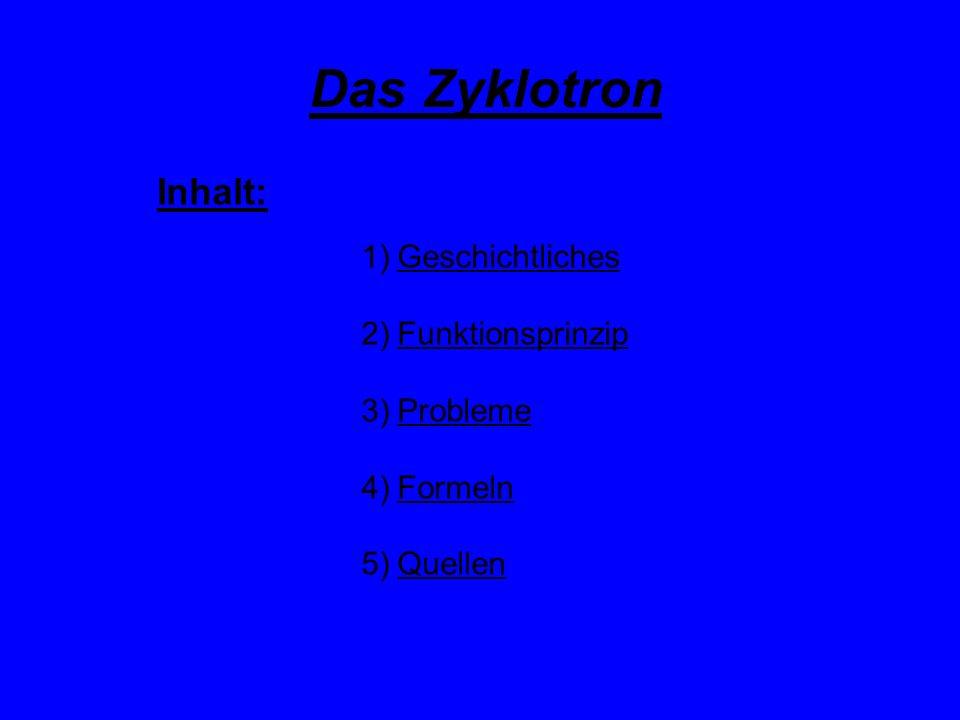 Das Zyklotron Inhalt: Geschichtliches Funktionsprinzip Probleme