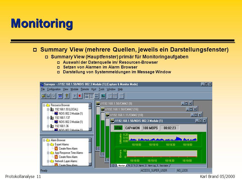 Monitoring Summary View (mehrere Quellen, jeweils ein Darstellungsfenster) Summary View (Hauptfenster) primär für Monitoringaufgaben.