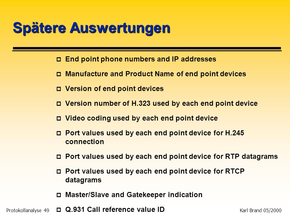Spätere Auswertungen End point phone numbers and IP addresses
