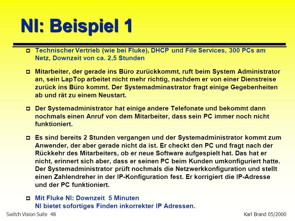 NI: Beispiel 1 Technischer Vertrieb (wie bei Fluke), DHCP und File Services, 300 PCs am Netz, Downzeit von ca. 2,5 Stunden.