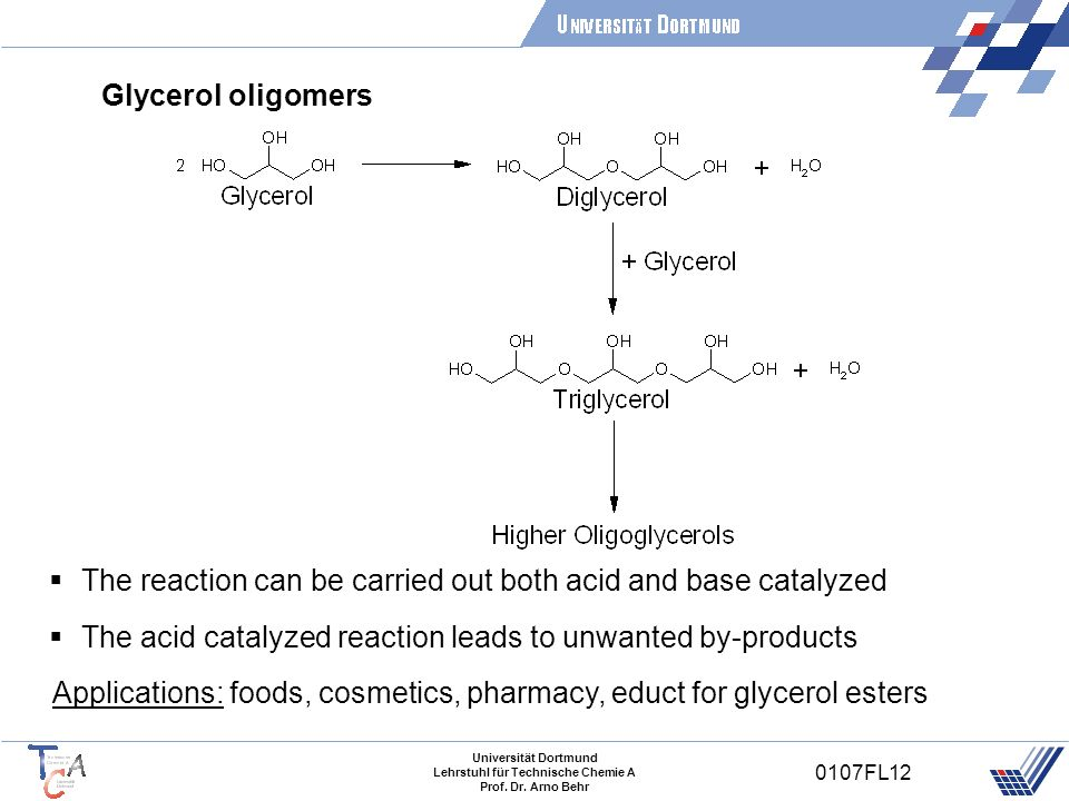 Glycerol oligomersThe reaction can be carried out both acid and base catalyzed. The acid catalyzed reaction leads to unwanted by-products.
