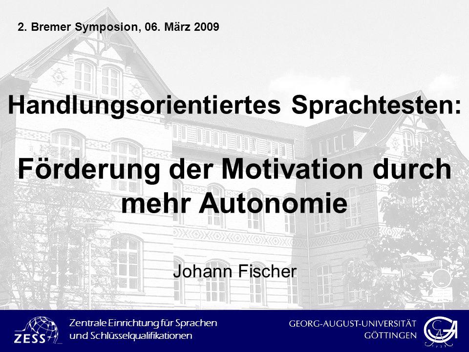 2. Bremer Symposion, 06. März 2009 Handlungsorientiertes Sprachtesten: Förderung der Motivation durch mehr Autonomie.