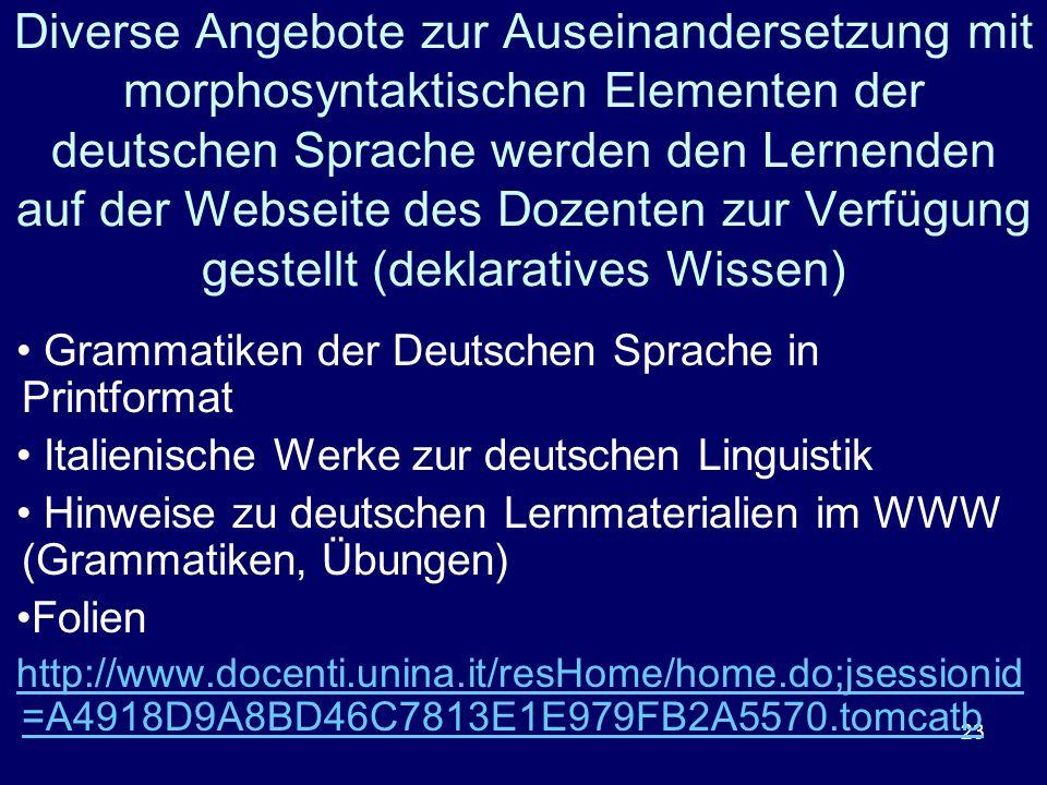 Diverse Angebote zur Auseinandersetzung mit morphosyntaktischen Elementen der deutschen Sprache werden den Lernenden auf der Webseite des Dozenten zur Verfügung gestellt (deklaratives Wissen)