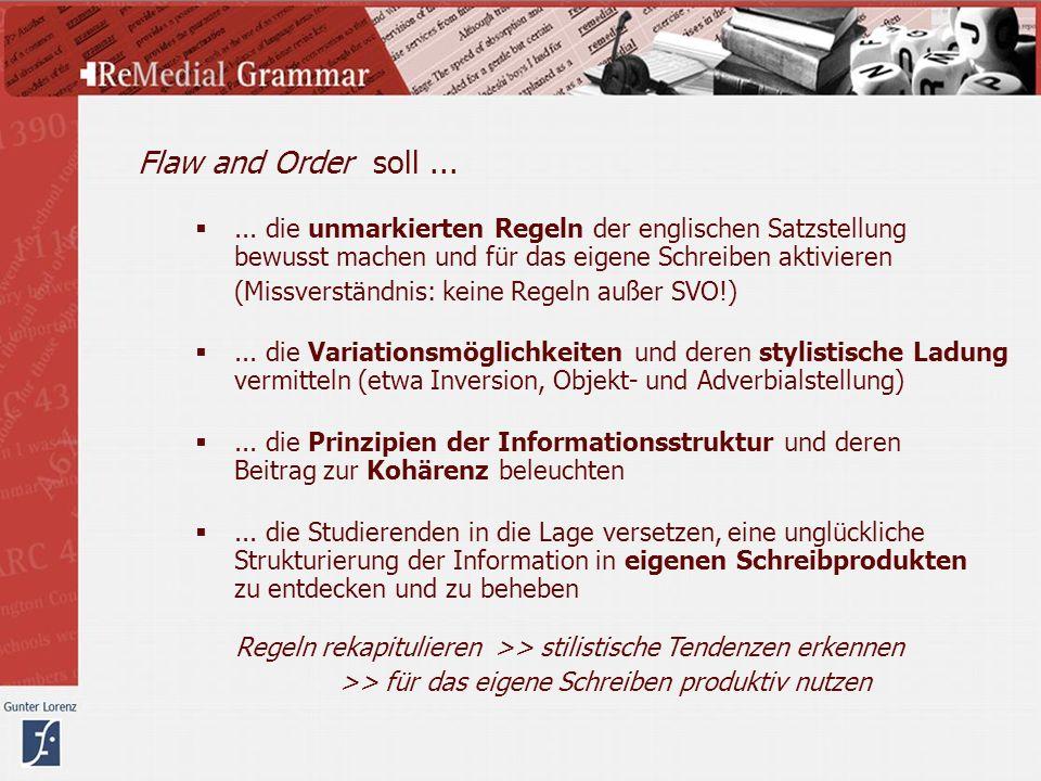 Flaw and Order soll ... ... die unmarkierten Regeln der englischen Satzstellung bewusst machen und für das eigene Schreiben aktivieren.