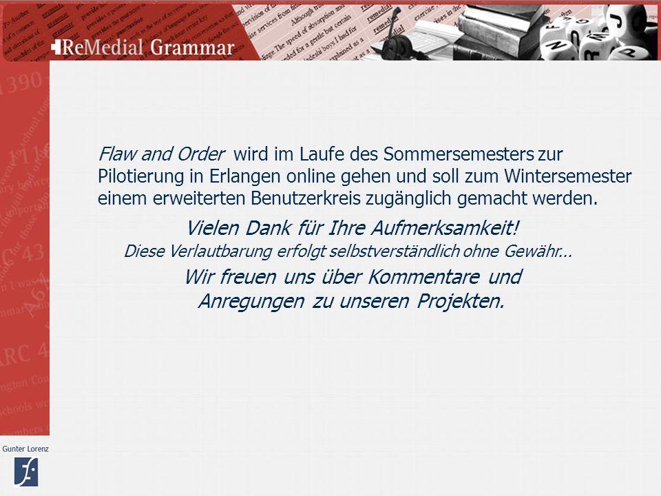Flaw and Order wird im Laufe des Sommersemesters zur Pilotierung in Erlangen online gehen und soll zum Wintersemester einem erweiterten Benutzerkreis zugänglich gemacht werden.