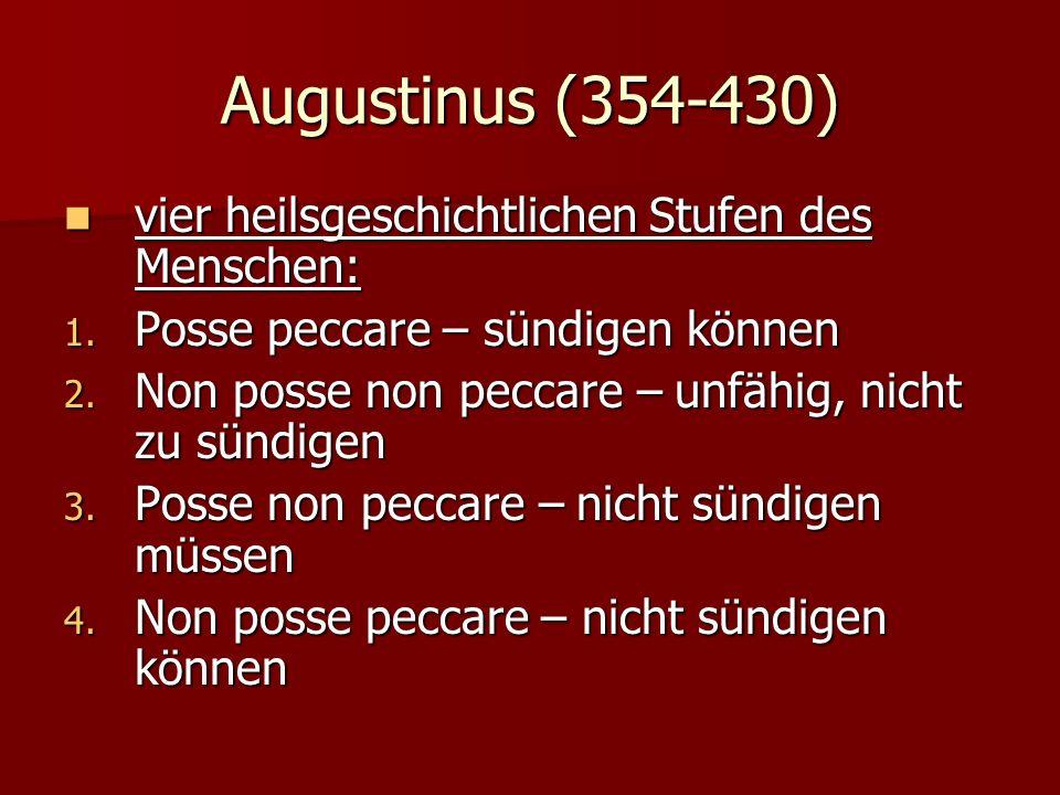 Augustinus (354-430) vier heilsgeschichtlichen Stufen des Menschen: