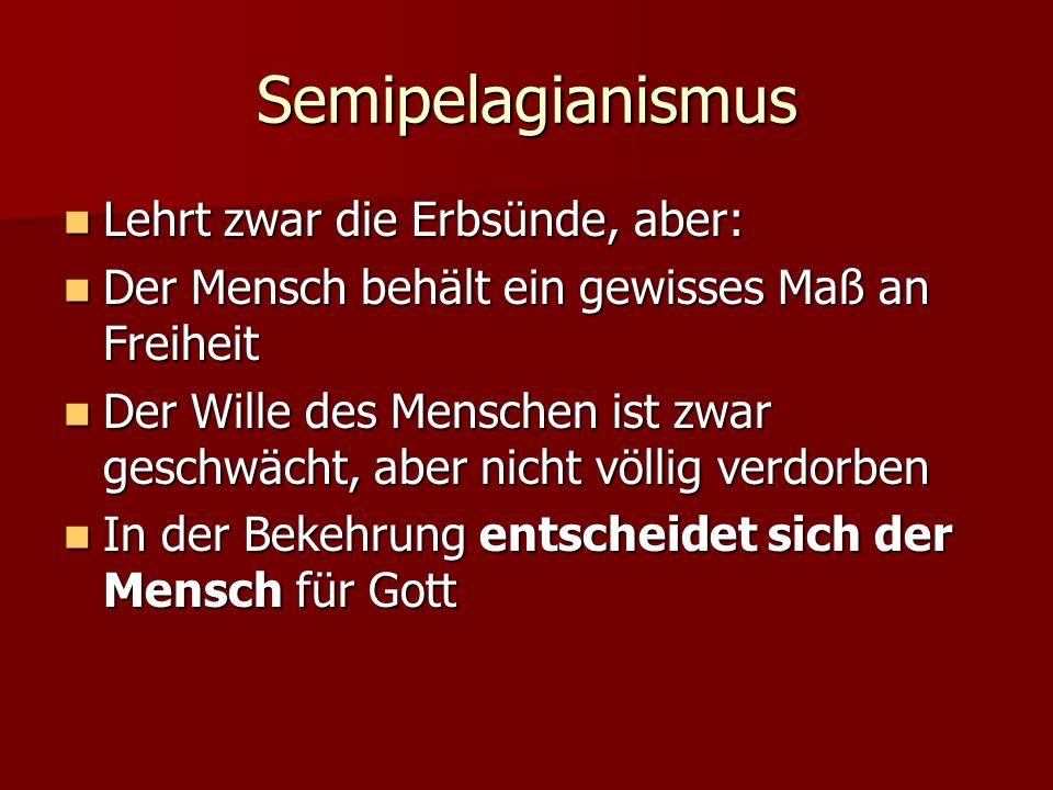 Semipelagianismus Lehrt zwar die Erbsünde, aber:
