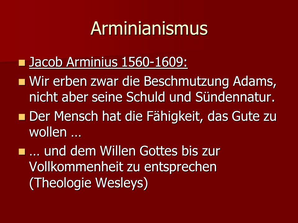 Arminianismus Jacob Arminius 1560-1609:
