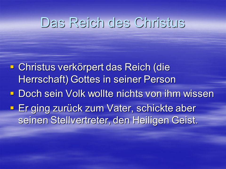 Das Reich des Christus Christus verkörpert das Reich (die Herrschaft) Gottes in seiner Person. Doch sein Volk wollte nichts von ihm wissen.
