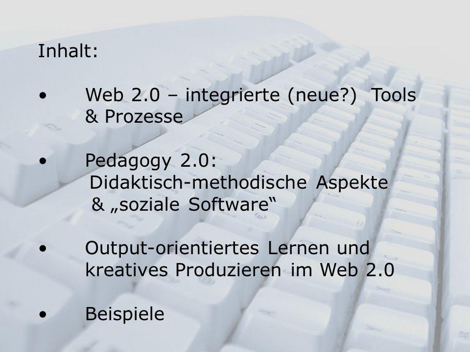 """Inhalt: Web 2.0 – integrierte (neue ) Tools & Prozesse. Pedagogy 2.0: Didaktisch-methodische Aspekte & """"soziale Software"""