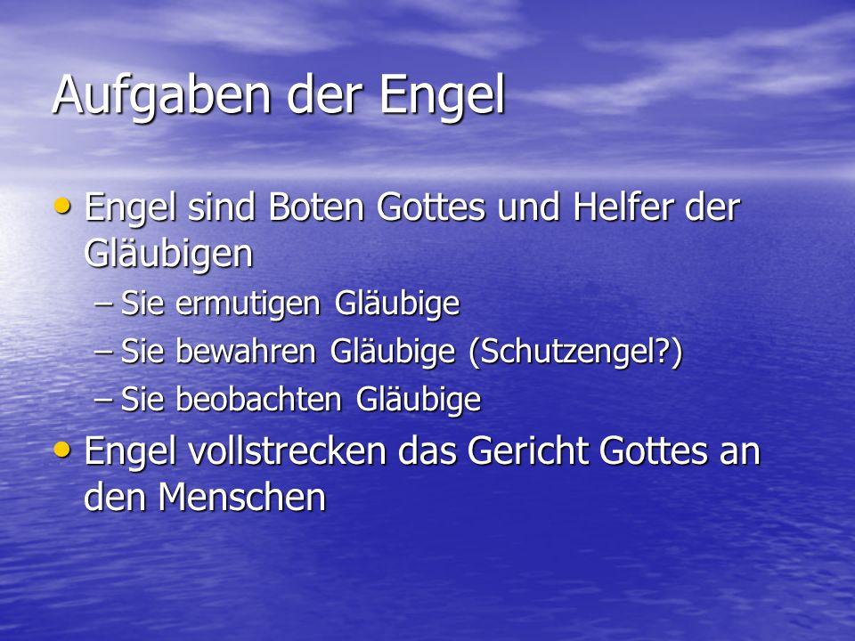 Aufgaben der Engel Engel sind Boten Gottes und Helfer der Gläubigen