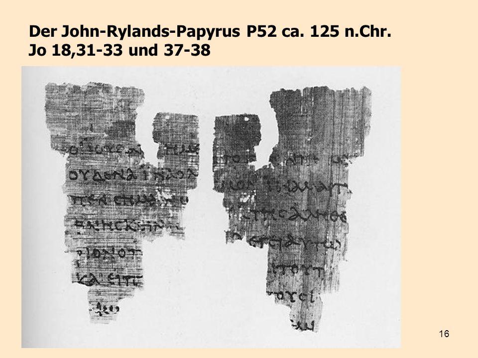 Der John-Rylands-Papyrus P52 ca. 125 n.Chr. Jo 18,31-33 und 37-38