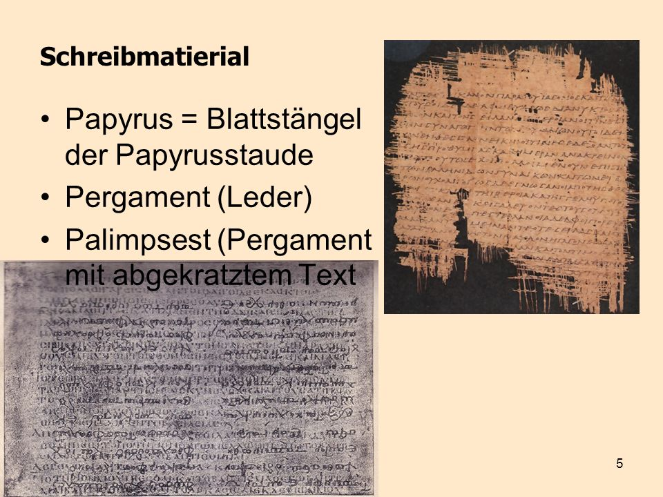 Papyrus = Blattstängel der Papyrusstaude Pergament (Leder)