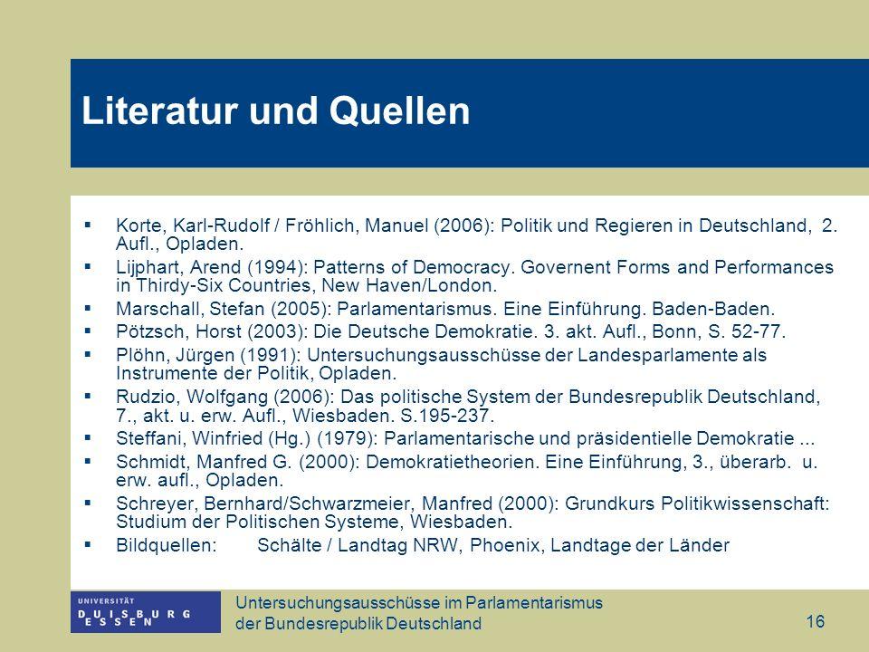 Literatur und Quellen Korte, Karl-Rudolf / Fröhlich, Manuel (2006): Politik und Regieren in Deutschland, 2. Aufl., Opladen.