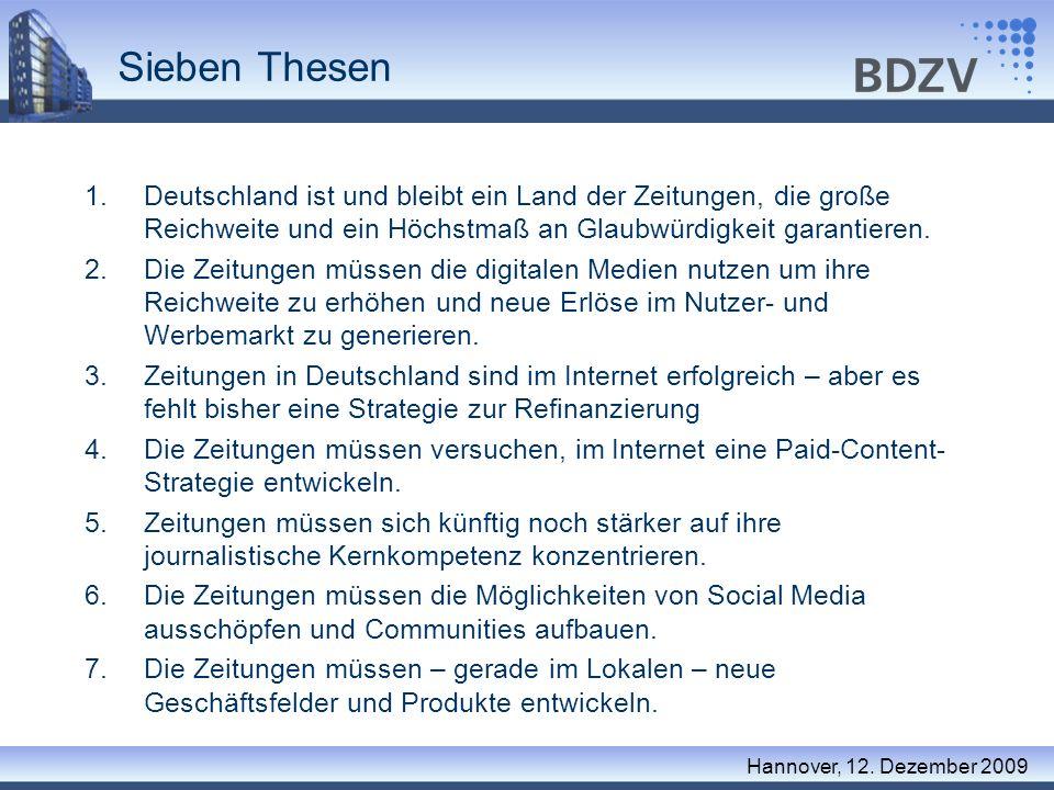 Sieben Thesen Deutschland ist und bleibt ein Land der Zeitungen, die große Reichweite und ein Höchstmaß an Glaubwürdigkeit garantieren.