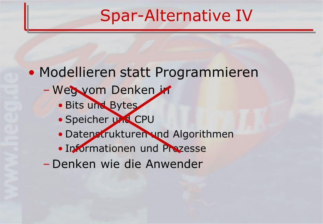 Spar-Alternative IV Modellieren statt Programmieren Weg vom Denken in