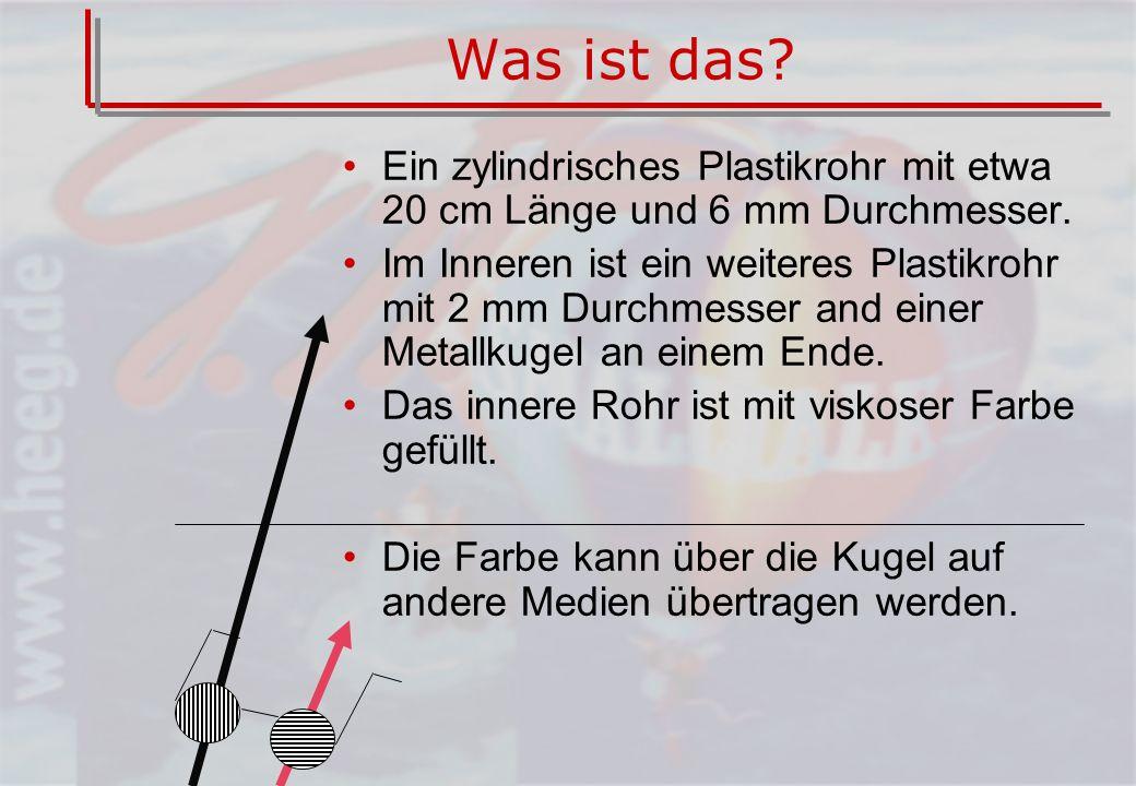 Was ist das Ein zylindrisches Plastikrohr mit etwa 20 cm Länge und 6 mm Durchmesser.