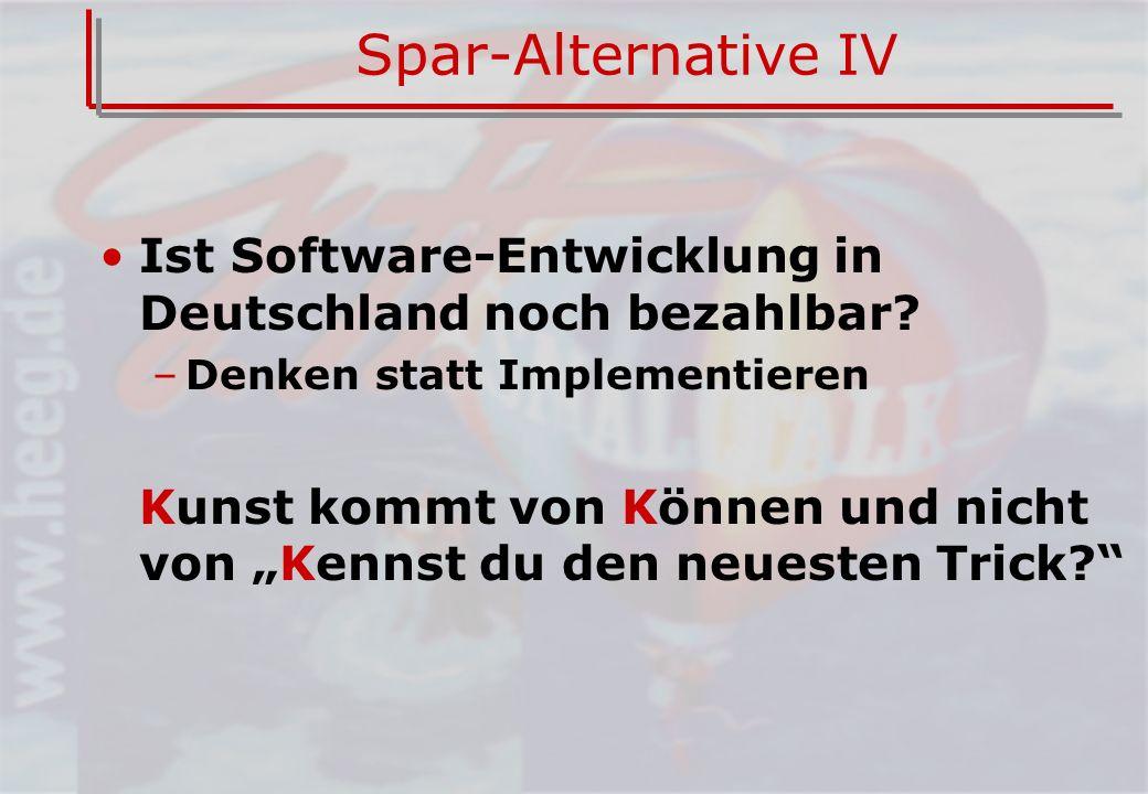 Spar-Alternative IV Ist Software-Entwicklung in Deutschland noch bezahlbar Denken statt Implementieren.