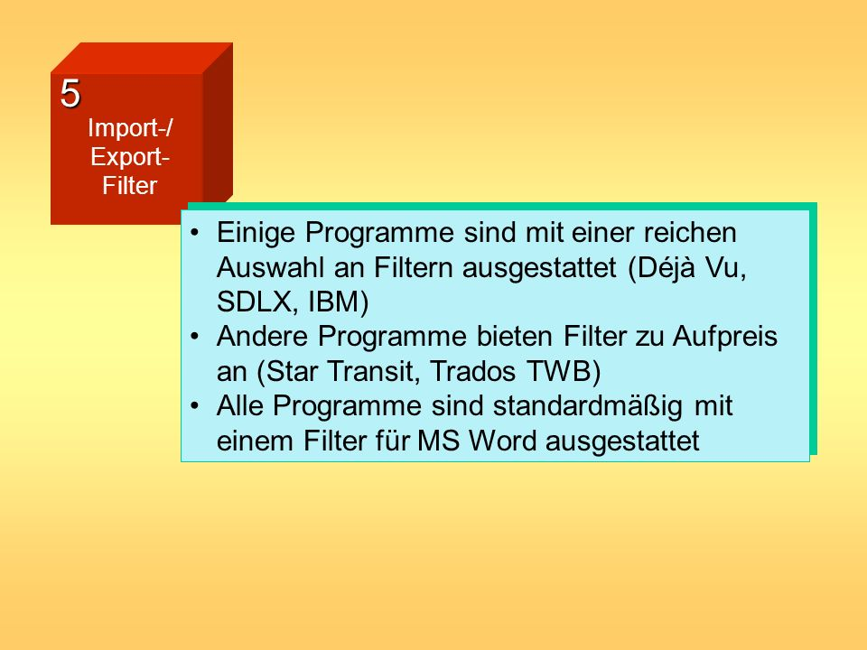5 Import-/ Export- Filter. Einige Programme sind mit einer reichen Auswahl an Filtern ausgestattet (Déjà Vu, SDLX, IBM)