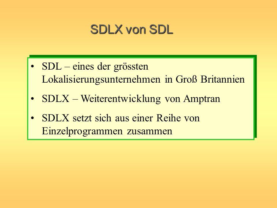 SDLX von SDL SDL – eines der grössten Lokalisierungsunternehmen in Groß Britannien. SDLX – Weiterentwicklung von Amptran.
