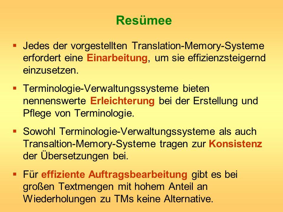Resümee Jedes der vorgestellten Translation-Memory-Systeme erfordert eine Einarbeitung, um sie effizienzsteigernd einzusetzen.