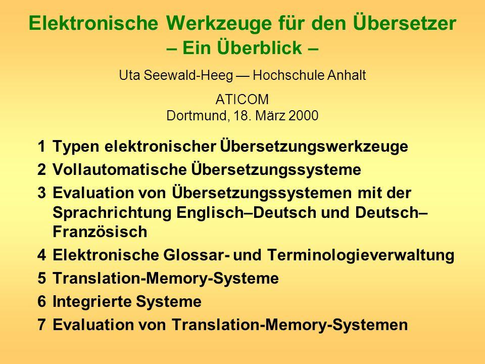 Elektronische Werkzeuge für den Übersetzer – Ein Überblick – Uta Seewald-Heeg — Hochschule Anhalt ATICOM Dortmund, 18. März 2000