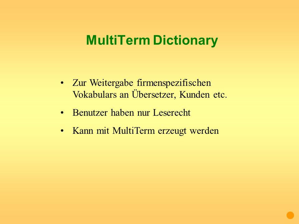 MultiTerm DictionaryZur Weitergabe firmenspezifischen Vokabulars an Übersetzer, Kunden etc. Benutzer haben nur Leserecht.