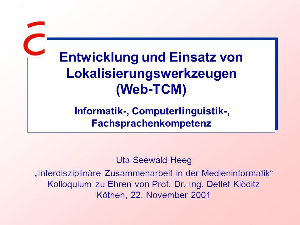 Entwicklung und Einsatz von Lokalisierungswerkzeugen (Web-TCM) Informatik-, Computerlinguistik-, Fachsprachenkompetenz