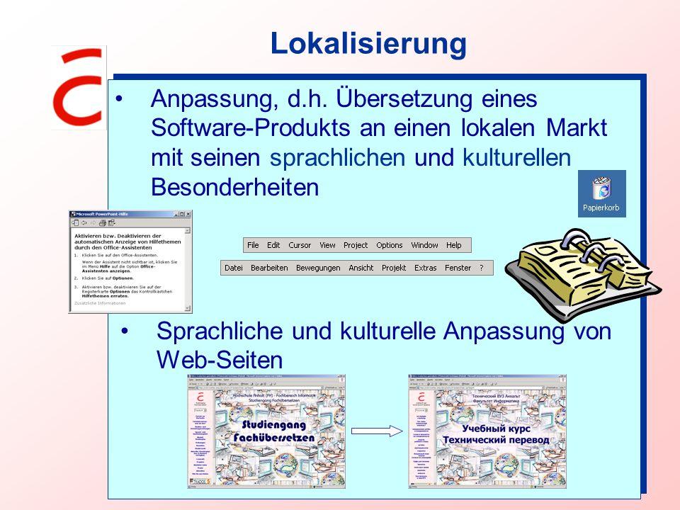 Lokalisierung Anpassung, d.h. Übersetzung eines Software-Produkts an einen lokalen Markt mit seinen sprachlichen und kulturellen Besonderheiten.
